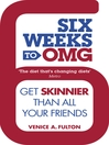 Six Weeks to OMG (eBook): Get skinnier than all your friends