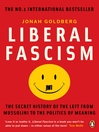 Liberal Fascism (eBook): The Secret History of the Left from Mussolini to the Politics of Meaning