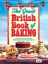 The Great British Book of Baking (eBook): 120 best-loved recipes from teatime treats to pies and pasties. To accompany BBC2's The Great British Bake-off