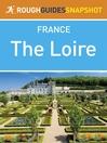 The Loire Rough Guides Snapshot France (includes Orléans, the châteaux, Tours, Amboise, Saumur, Angers and Le Mans) (eBook)