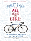 It's All About the Bike (eBook): The Pursuit of Happiness On Two Wheels