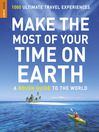 Make the Most of Your Time On Earth (eBook): 1000 Ultimate Travel Experiences