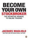 Become Your Own Stockbroker (eBook): The Definitive Manual for Online Trading