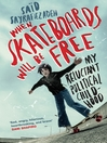 When Skateboards Will Be Free (eBook): My Reluctant Political Childhood