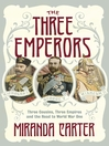 The Three Emperors (eBook): Three Cousins, Three Empires and the Road to World War One
