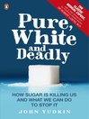 Pure, White and Deadly (eBook): How sugar is killing us and what we can do to stop it
