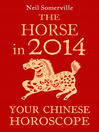 The Horse in 2014 (eBook): Your Chinese Horoscope