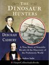 The Dinosaur Hunters (MP3): A True Story of Scientific Rivalry and the Discovery of the Prehistoric World