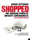 Shopped (eBook): The Shocking Power of British Supermarkets