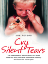 Cry Silent Tears (eBook): The heartbreaking survival story of a small mute boy who overcame unbearable suffering and found his voice again