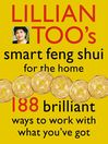 Lillian Too's Smart Feng Shui For the Home (eBook): 188 brilliant ways to work with what you've got