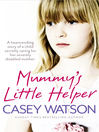 Mummy's Little Helper (eBook): The heartrending true story of a young girl secretly caring for her severely disabled mother