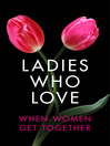 Ladies Who Love (eBook): An Erotica Collection