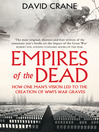 Empires of the Dead (eBook): How One Man's Vision Led to the Creation of WWI's War Graves
