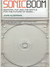 Sonic Boom (eBook): Napster, P2P and the Battle for the Future of Music