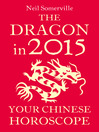 The Dragon in 2015 (eBook): Your Chinese Horoscope