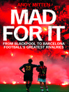 Mad for it (eBook): From Blackpool to Barcelona: Football's Greatest Rivalries