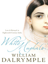 White Mughals (eBook): Love and Betrayal in 18th-century India (Text Only)