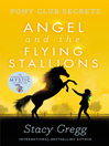 Angel and the Flying Stallions (eBook): Pony Club Secrets Series, Book 10