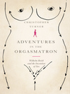 Adventures in the Orgasmatron (eBook): Wilhelm Reich and the Invention of Sex