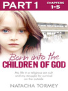 Born into the Children of God (eBook): Part 1 of 3: My life in a religious sex cult and my struggle for survival on the outside