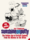 Sunshine on Putty (eBook): The Golden Age of British Comedy from Vic Reeves to The Office