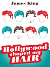 Hollywood Shaped My Hair (eBook)