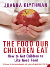 The Food Our Children Eat (eBook): How to Get Children to Like Good Food