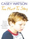 Too Hurt to Stay (eBook): The True Story of a Troubled Boy's Desperate Search for a Loving Home
