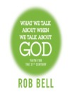 What We Talk About When We Talk About God (MP3): Faith for the 21st Century