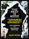 "The Rest Is Noise Series (eBook): ""Grimes! Grimes!"": The Passion of Benjamin Britten"