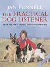 The Practical Dog Listener (eBook): The 30-Day Path to a Lifelong Understanding of Your Dog