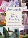 Homemade Knit, Sew and Crochet (eBook): 25 Home Craft Projects