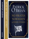 No Pirates Nowadays and Other Stories (MP3): Three Nautical Tales
