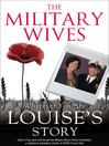 The Military Wives (eBook): Wherever You Are – Louise's Story