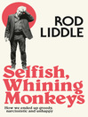 Selfish Whining Monkeys (eBook): How we Ended Up Greedy, Narcissistic and Unhappy