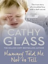 Mummy Told Me Not to Tell (eBook): The true story of a troubled boy with a dark secret