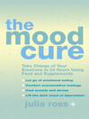 The Mood Cure (eBook): Take Charge of Your Emotions in 24 Hours Using Food and Supplements