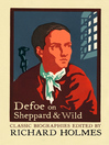 Defoe on Sheppard and Wild (eBook): The True and Genuine Account of the Life and Actions of the Late Jonathan Wild by Daniel Defoe