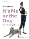 It's Me or the Dog (eBook): How to have the Perfect Pet