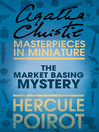 The Market Basing Mystery (eBook): A Hercule Poirot Short Story