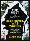 The Rest Is Noise Series (eBook): Beethoven Was Wrong: Bop, Rock, and the Minimalists