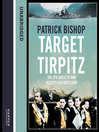 Target Tirpitz: X-Craft, Agents and Dambusters (MP3): The Epic Quest to Destroy Hitler's Mightiest Warship