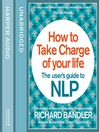 How to Take Charge of Your Life (MP3): The User's Guide to NLP