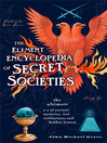 The Element Encyclopedia of Secret Societies (eBook): The Ultimate A-Z of Ancient Mysteries, Lost Civilizations and Forgotten Wisdom