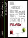 The (Honest) Truth About Dishonesty (MP3): How We Lie to Everyone – Especially Ourselves