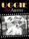 Uggie, the Artist (eBook): My Story