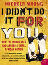 I Didn't Do It For You (eBook): How the World Used and Abused a Small African Nation