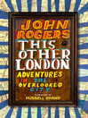 This Other London (eBook): Adventures in the Overlooked City