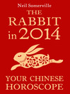 The Rabbit in 2014 (eBook): Your Chinese Horoscope